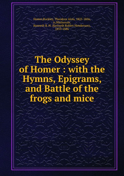 Buckley Homer The Odyssey of Homer : with the Hymns, Epigrams, and Battle of the frogs and mice н с лесков тупейный художник