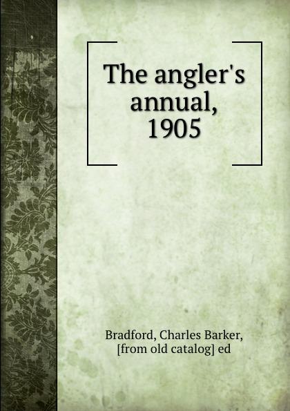 цена Charles Barker Bradford The angler.s annual, 1905 онлайн в 2017 году
