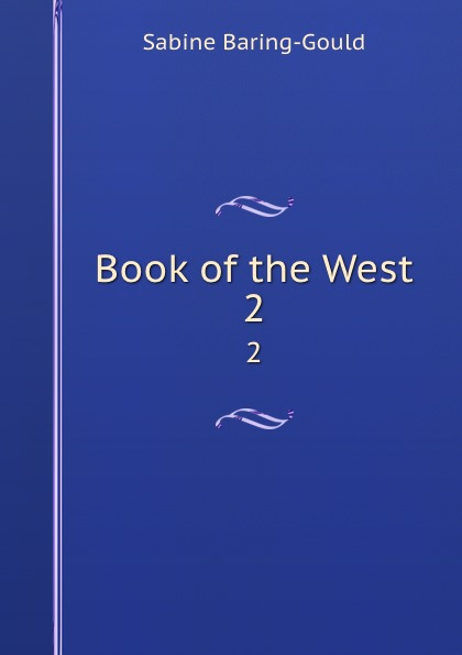 Sabine Baring-Gould Book of the West. 2 baring gould sabine freaks of fanaticism and other strange events