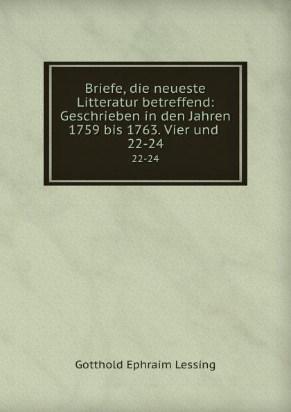 Gotthold Ephraim Lessing Briefe, die neueste Litteratur betreffend: Geschrieben in den Jahren 1759 bis 1763. Vier und . 22-24 недорого