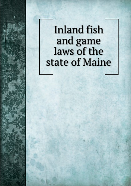 Maine. Laws Inland fish and game laws of the state of Maine
