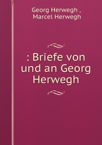 : Briefe von und an Georg Herwegh