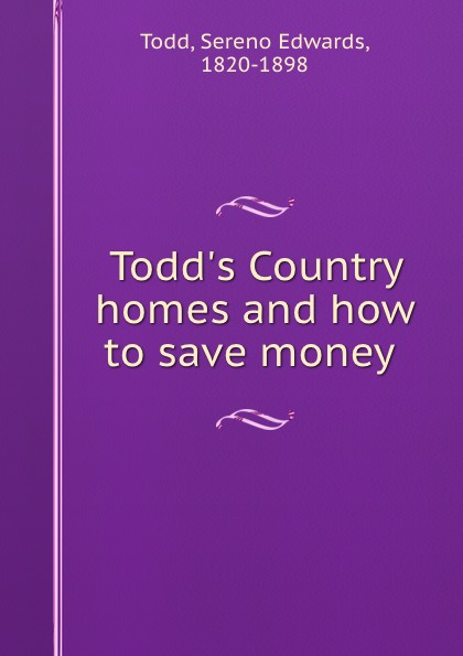 Sereno Edwards Todd Todd.s Country homes and how to save money
