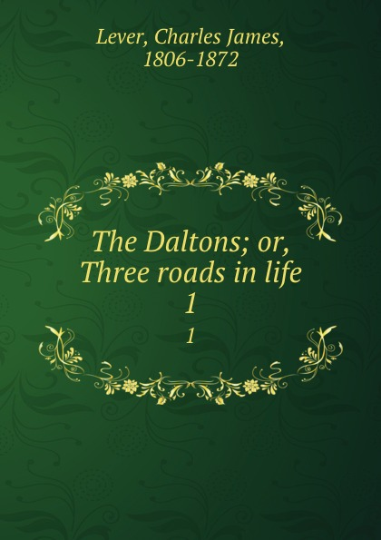 Lever Charles James The Daltons; or, Three roads in life. 1