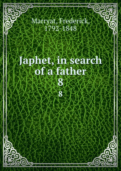 Frederick Marryat Japhet, in search of a father. 8
