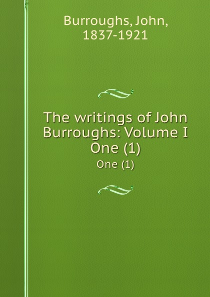 лучшая цена John Burroughs The writings of John Burroughs: Volume I. One (1)