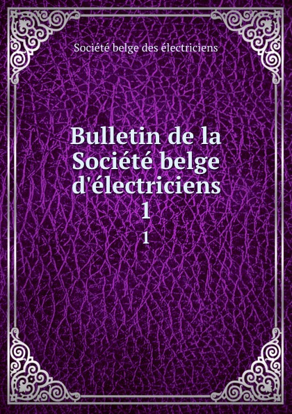 Bulletin de la Societe belge d.electriciens. 1