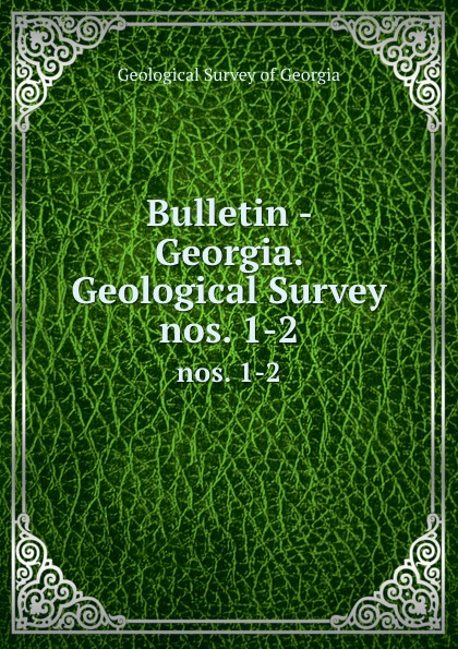 Geological Survey of Georgia Bulletin - Georgia. Geological Survey. nos. 1-2 цена 2017