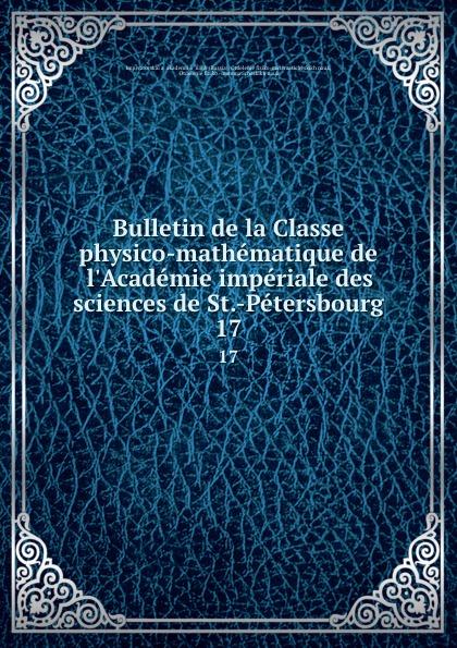 купить Russia. Otdelenie fiziko-matematicheskikh nauk Bulletin de la Classe physico-mathematique de l.Academie imperiale des sciences de St.-Petersbourg. 17 по цене 909 рублей