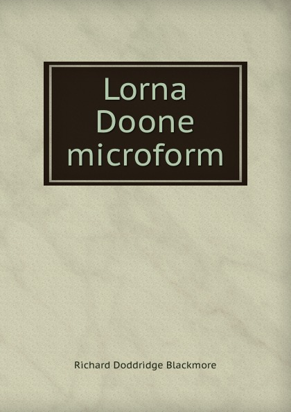 R. D. Blackmore Lorna Doone microform lorna doone level 4 2 cd
