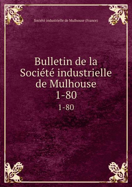 Bulletin de la Societe industrielle de Mulhouse. 1-80