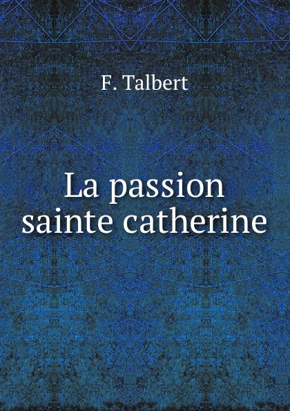 La passion sainte catherine