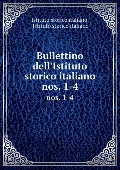 Istituto storico italiano Bullettino dell.Istituto storico italiano. nos. 1-4