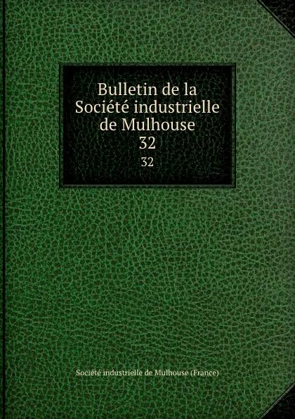 Bulletin de la Societe industrielle de Mulhouse. 32