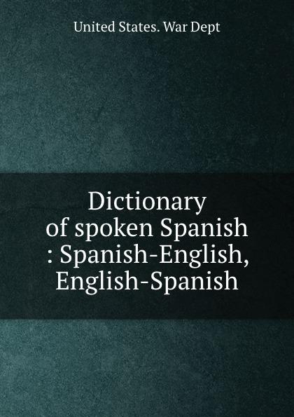 Dictionary of spoken Spanish : Spanish-English, English-Spanish