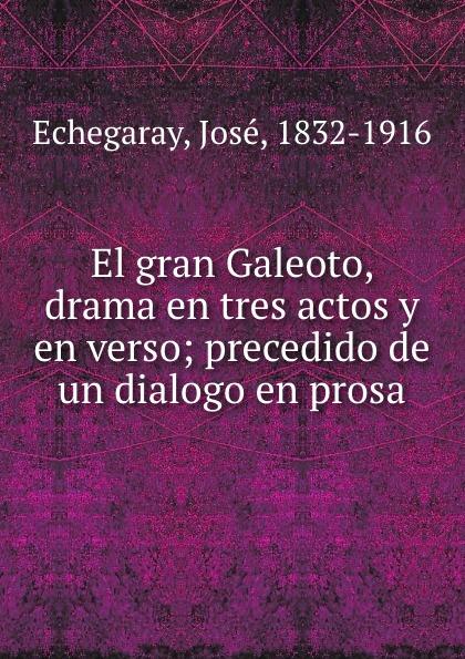 José Echegaray El gran Galeoto, drama en tres actos y en verso; precedido de un dialogo en prosa miguel marqués la mendiga del manzanares zarzuela en tres actos original y en verso classic reprint