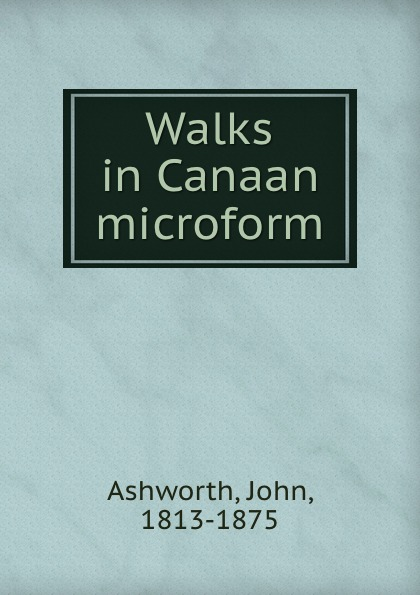 John Ashworth Walks in Canaan microform