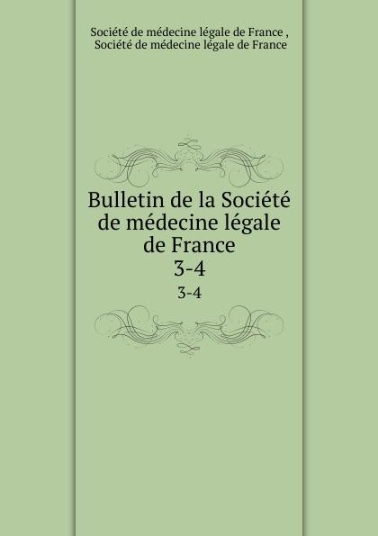 Bulletin de la Societe de medecine legale de France. 3-4