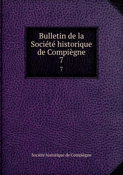 Bulletin de la Societe historique de Compiegne. 7