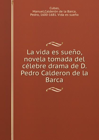 Manuel Cubas La vida es sueno, novela tomada del celebre drama de D. Pedro Calderon de la Barca calderon de la barca p la vida es sueno nivel 3 cd