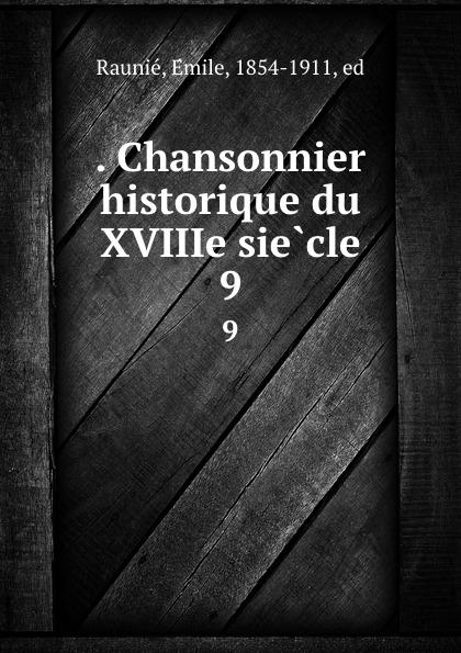 . Chansonnier historique du XVIIIe siecle. 9