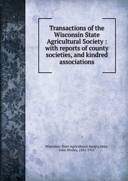 Transactions of the Wisconsin State Agricultural Society : with reports of county societies, and kindred associations