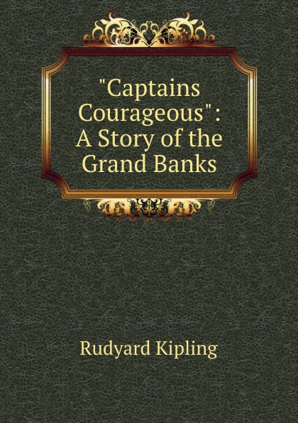 Rudyard Kipling Captains Courageous: A Story of the Grand Banks captains courageous
