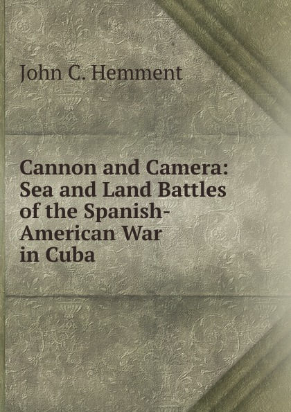 Фото - John C. Hemment Cannon and Camera: Sea and Land Battles of the Spanish-American War in Cuba . micro camera compact telephoto camera bag black olive
