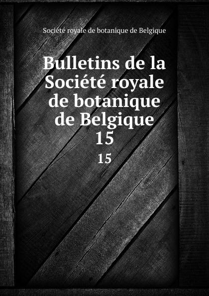 Bulletins de la Societe royale de botanique de Belgique. 15