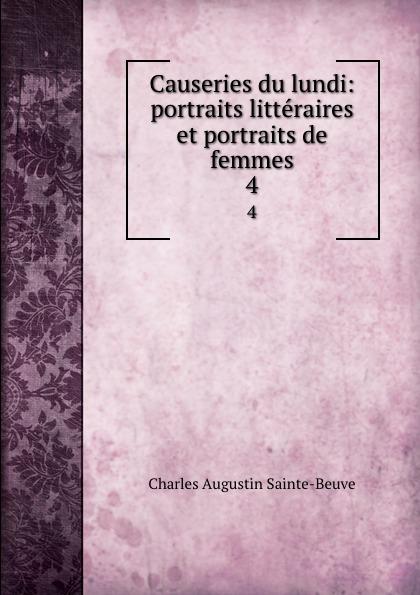 Sainte-Beuve Charles Augustin Causeries du lundi: portraits litteraires et portraits de femmes. 4