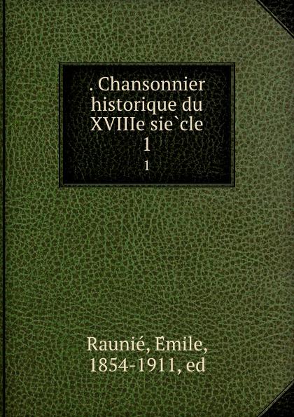 . Chansonnier historique du XVIIIe siecle. 1