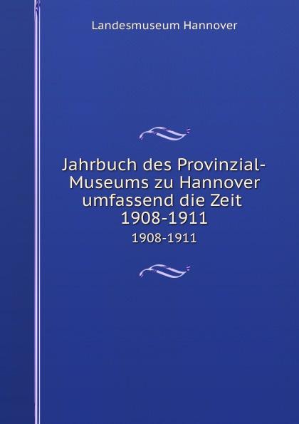 Landesmuseum Hannover Jahrbuch des Provinzial-Museums zu Hannover umfassend die Zeit . 1908-1911 dardan hannover