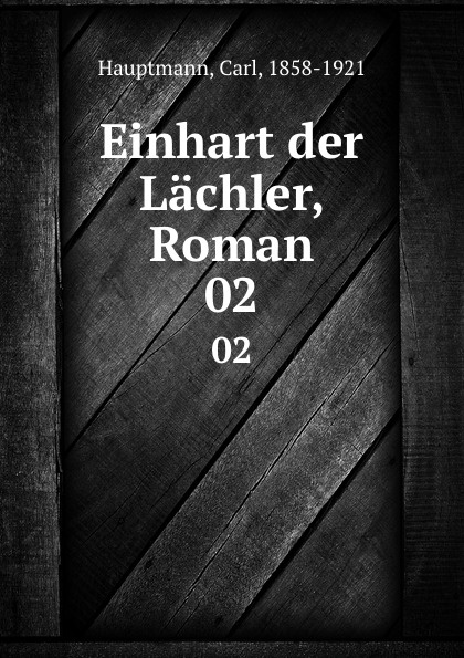 Carl Hauptmann Einhart der Lachler, Roman. 02 carl hauptmann einhart der lachler