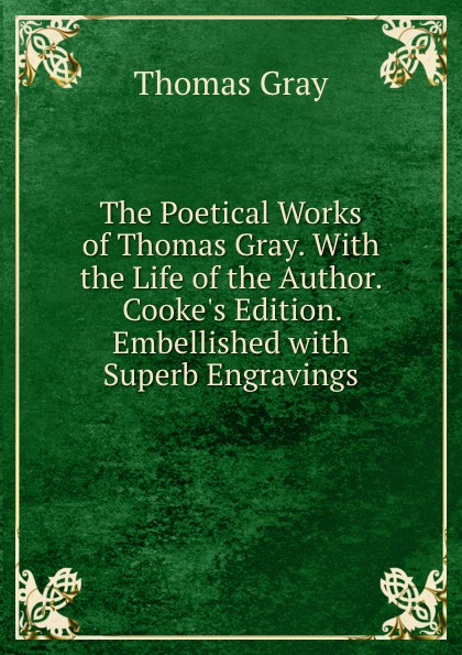 Gray Thomas The Poetical Works of Thomas Gray. With the Life of the Author. Cooke.s Edition. Embellished with Superb Engravings