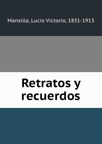 Lucio Victorio Mansilla Retratos y recuerdos victorio