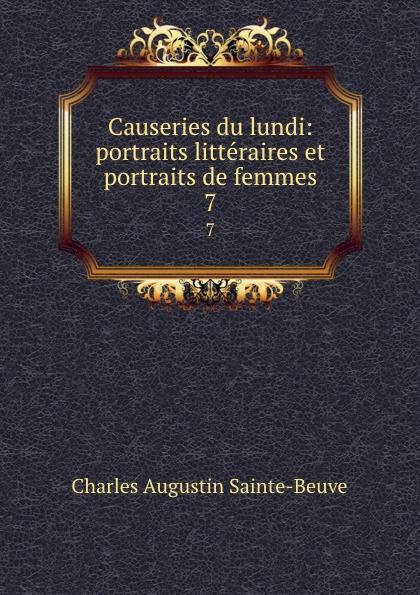 Sainte-Beuve Charles Augustin Causeries du lundi: portraits litteraires et portraits de femmes. 7
