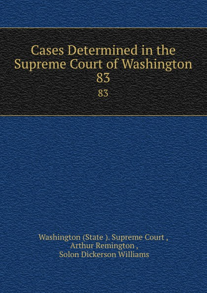 State Supreme Court Cases Determined in the Supreme Court of Washington. 83