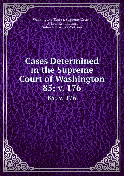 State Supreme Court Cases Determined in the Supreme Court of Washington. 85; v. 176