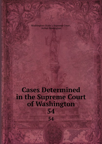 State Supreme Court Cases Determined in the Supreme Court of Washington. 54