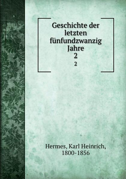 Karl Heinrich Hermes Geschichte der letzten funfundzwanzig Jahre. 2