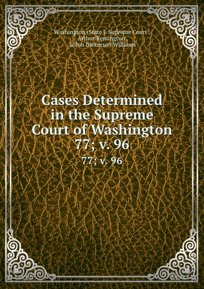 State Supreme Court Cases Determined in the Supreme Court of Washington. 77; v. 96