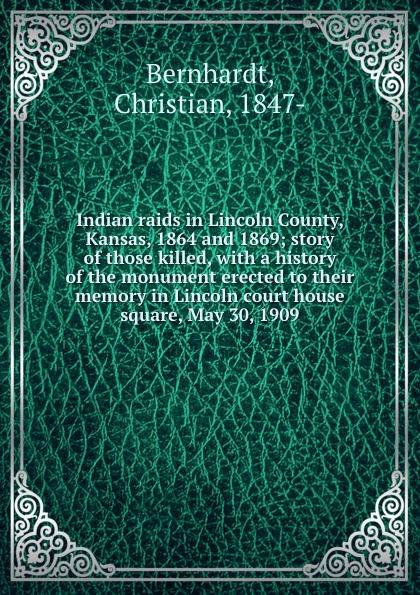 Christian Bernhardt Indian raids in Lincoln County, Kansas, 1864 and 1869; story of those killed, with a history of the monument erected to their memory in Lincoln court house square, May 30, 1909 цены