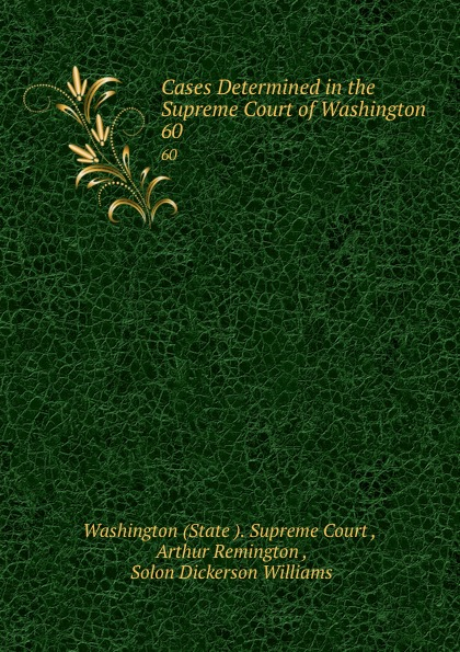 State Supreme Court Cases Determined in the Supreme Court of Washington. 60