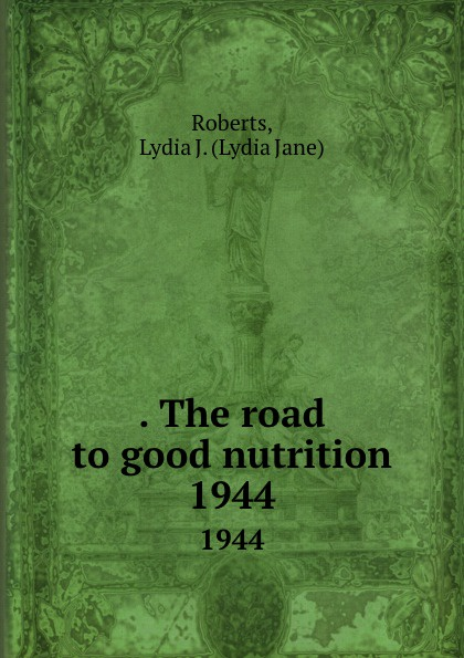 Lydia Jane Roberts . The road to good nutrition. 1944