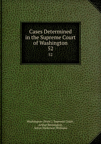 State Supreme Court Cases Determined in the Supreme Court of Washington. 52