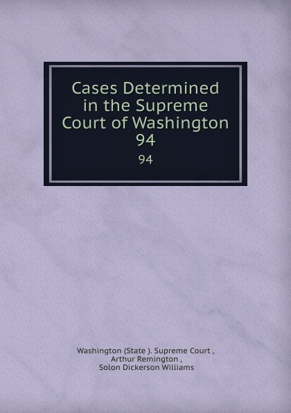 State Supreme Court Cases Determined in the Supreme Court of Washington. 94