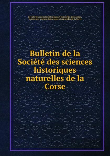 Bulletin de la Societe des sciences historiques . naturelles de la Corse