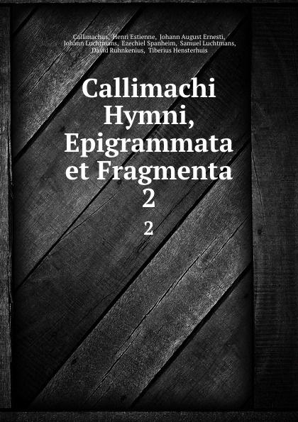 Henri Estienne Callimachus Callimachi Hymni, Epigrammata et Fragmenta. 2 callimachus callimachi hymni epigrammata et fragmenta cum notis integris h stephani 2