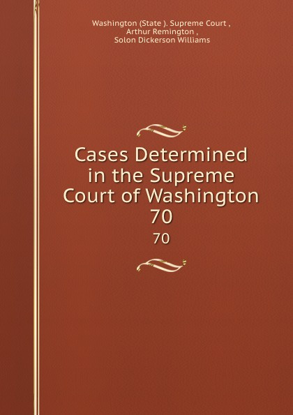State Supreme Court Cases Determined in the Supreme Court of Washington. 70