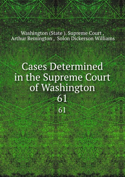 State Supreme Court Cases Determined in the Supreme Court of Washington. 61